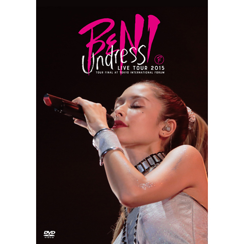"BENI / Limited Edition「BENI ""Undress"" LIVE TOUR 2015」TOUR FINAL@東京国際フォーラム【DVD】"