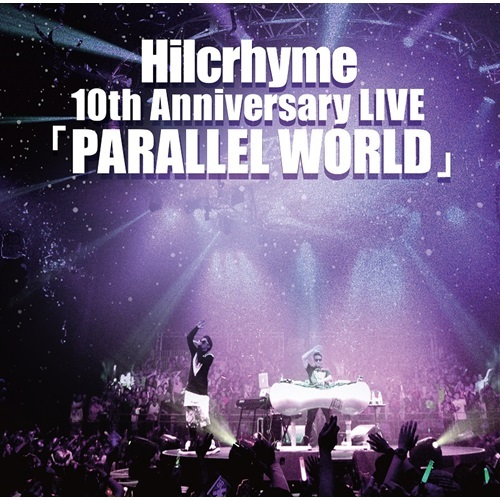 Hilcrhyme / Hilcrhyme 10th Anniversary LIVE「PARALLEL WORLD」【CD】
