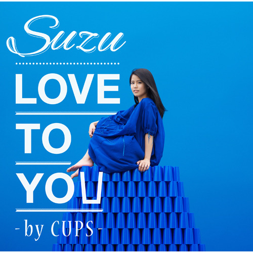 Suzu / LOVE TO YOU ‐by CUPS‐【CD MAXI】