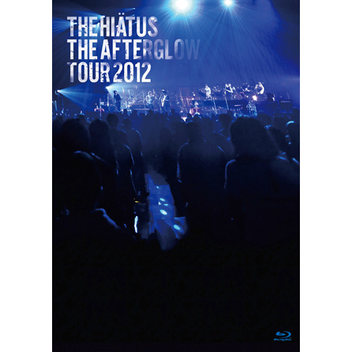 the HIATUS / The Afterglow Tour 2012【Blu-ray】